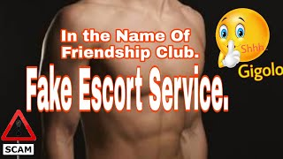 Fake Male Escort Gigolo Service , Friendship Club, Don't Fall In This Trap. Part-2