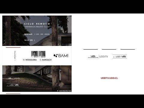 Ciclo Remoto: Conferencias ArqUDD SurSur: BAM Arquitectos (Argentina) y Cierre con Miguel Nazar.