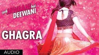 Ghagra Yeh Jawaani Hai Deewani Full Song | Ranbir Kapoor, Deepika Padukone