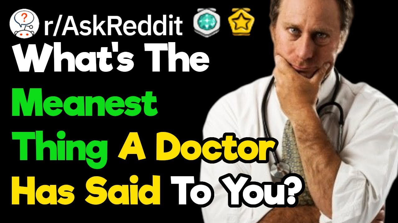 What S The Most Hurtful Thing A Doctor Has Told You R Askreddit