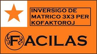 INVERSIGO DE MATRICO 3X3 UZANTE KOFAKTOROJ (ESPERANTO)