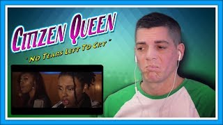 "Citizen Queen Reaction | Citizen of Earth Reacts to ""No Tears Left To Cry"""