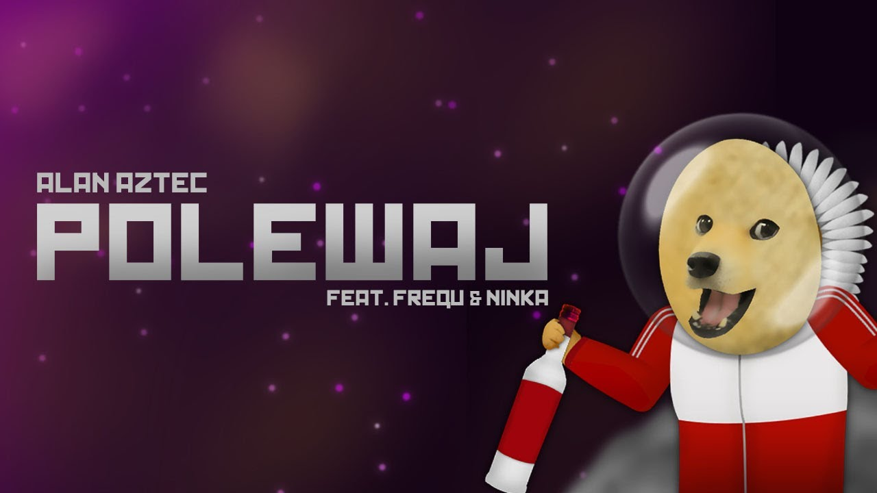 Download Alan Aztec - POLEWAJ (feat. Frequ & Ninka) - (POLSKA 2.0)