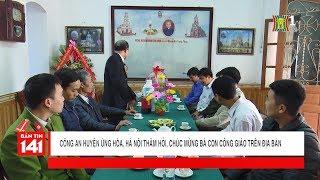 CA huyện Ứng Hòa thăm hỏi, chúc mừng bà con công giáo trên địa bàn | Camera 141