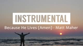 Because He Lives (Amen) (Matt Maher) - Instrumental