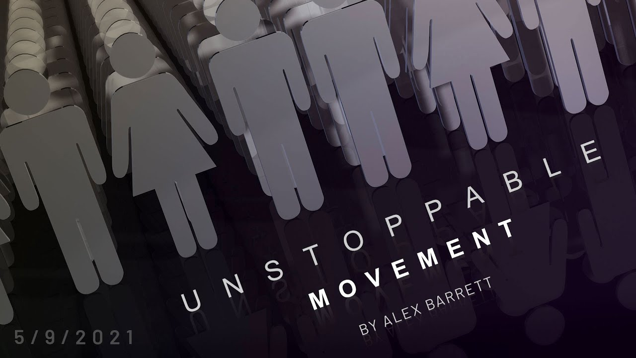 Unstoppable: Movement - Part 1 of 4 - 5/9/2021