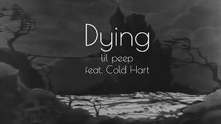 Download Dying - Lil Peep feat . Cold Hart [Lyrics] Mp3 and Videos