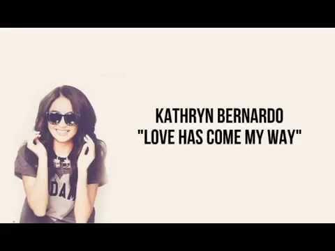 Kathryn Bernardo - Love Has Come My Way [FULL VER.]