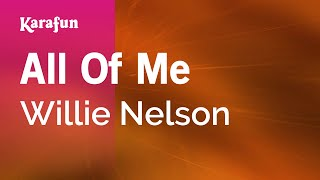Karaoke All Of Me - Willie Nelson *