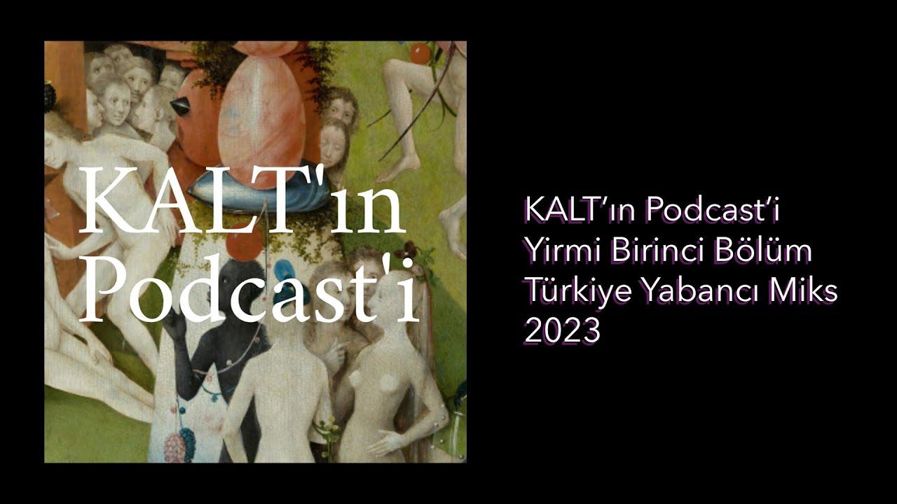 Download KALT'ın Podcast'i - 21. Bölüm: Türkiye Yabancı Miks 2023