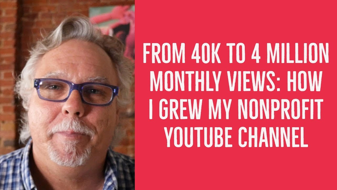 From 40K to 4 Million Monthly Views: How I Grew My Nonprofit YouTube Channel