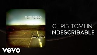 Watch Chris Tomlin Indescribable video