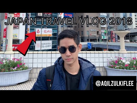 JAPAN TRAVEL VLOG 2018 - AQILZULKIFLEE