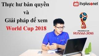 Thực hư bản quyền và giải pháp xem World Cup 2018 - ITVPLUS