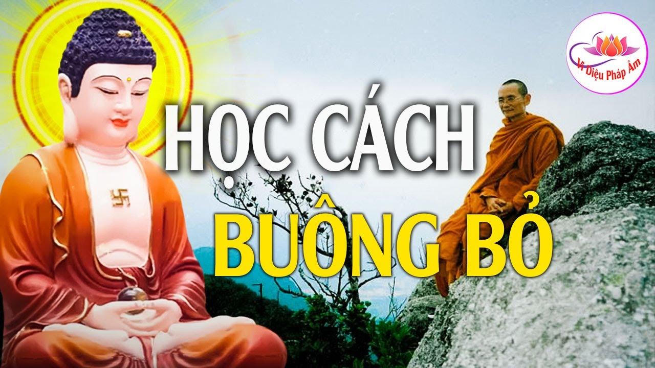 Nếu Tâm Bạn Thường Bất An Đau Khổ Hãy Nghe Phật Dạy Học Cách Buông Bỏ Để Lòng Thanh Thản Hơn.