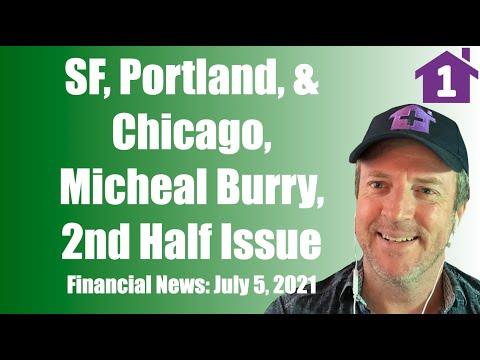 July 5 Financial News: San Francisco, Portland & Chicago, Michael Burry Brutal Crash, 2nd Half Issue