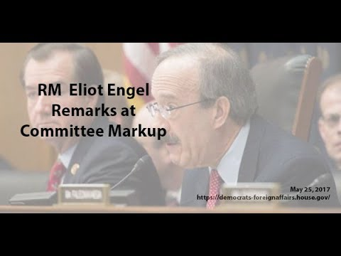 May 25, 2017 Full Committee Markup: Ranking Member Engel
