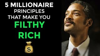 How To Get Rich 2018 - 5 Millionaire Principles That Will Make You Filthy Rich