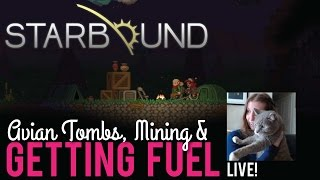 Avian Tombs and Getting Fuel in Starbound - LIVE!