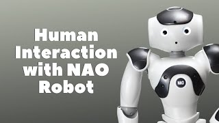 Human Interaction with The NAO Robot