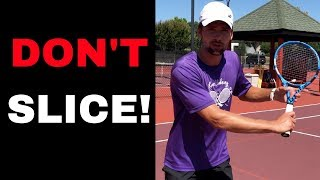 You should STOP SLICING RIGHT NOW! This is killing your tennis game