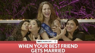 FilterCopy | When Your Best Friend Gets Married | ft. Kritika, Himika, Hira & Surbhi