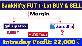 BankNifty future Live Trading | 1 lot buy/ sell  Upstox VS Zerodha Margin | Profit : 22,000 Rs.