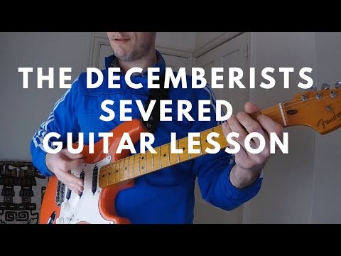 The Decemberists – Severed – Guitar Lesson with TAB