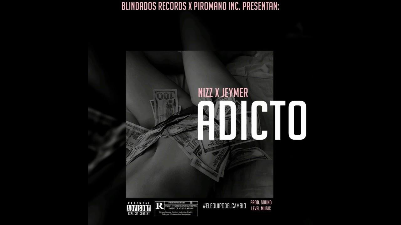 Nizz x Jeymer - Adicto (Prod. SoundLevelMusic) BLINDADOS RÉCORDS x PIRÓMANO INC