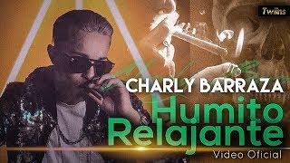 "Charly Barraza - ""Humito Relajante"" - ( Video Oficial )"