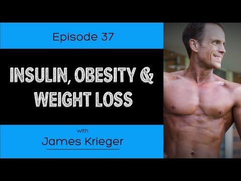 Ep. 37- Insulin, Obesity & Weight Loss (Ft. James Krieger)