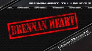 Brennan Heart - Till U Believe It [HQ]