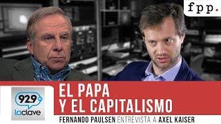 Axel Kaiser y Fernando Paulsen - El Papa y el Capitalismo