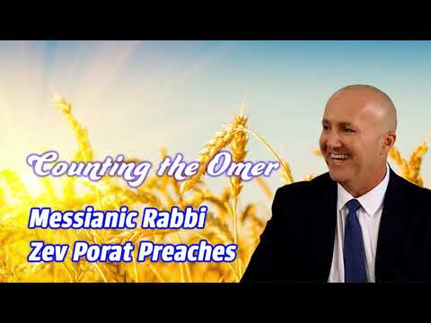 Counting The Omer - Messianic Rabbi Zev Porat Preaches