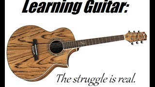 Learning Guitar: The Struggle is Real