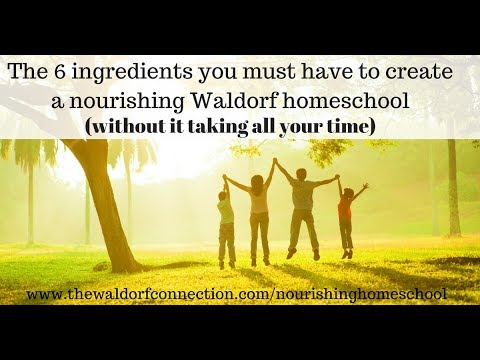 6 Ingredients to Create a Nourishing Waldorf Homeschool (without taking all your time)