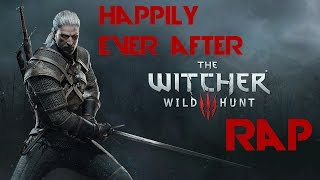 "THE WITCHER 3 WILD HUNT RAP - ""Happily Ever After"" 