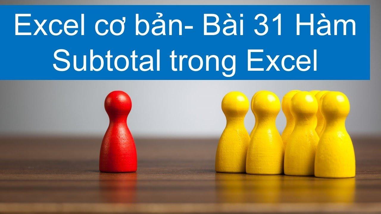 Excel cơ bản- Bài 31 -Hàm Subtotal trong Excel