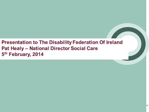 Pat Healy - National Director Social Care HSE - Presentation at DFI (6th Feb 2014)
