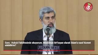 Hukuk Fakültesinde okuyorum. Müslüman bir bayan olarak İslam'a nasıl hizmet edebilirim?