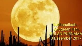 SUBHANALLAAH,,  Bulan Purnama Super 3 Desember 2017