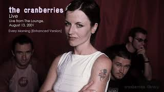 New! The Cranberries - Every Morning -  Live Enhanced Version, The Lounge, 2001(Audio)