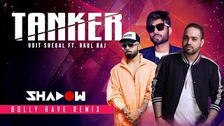 Tanker Remix | DJ Shadow Dubai | Udit Sehgal x Raul Raj | Bolly Rave | Official