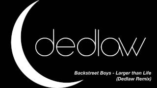 Backstreet Boys - Larger Than Life (dedlaw Remix)
