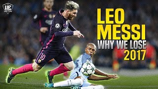Lionel messi - why we lose ● runs & dribbling skills 2017 hd