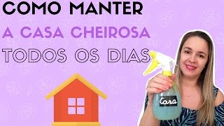 COMO MANTER A CASA CHEIROSA TODOS OS DIAS-AROMATIZADOR CASEIRO- Simplesmente Ci