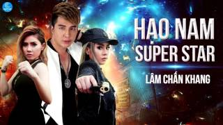Hạo Nam Super Star - Lâm Chấn Khang [OST Thần Thám Trần Hạo Nam]