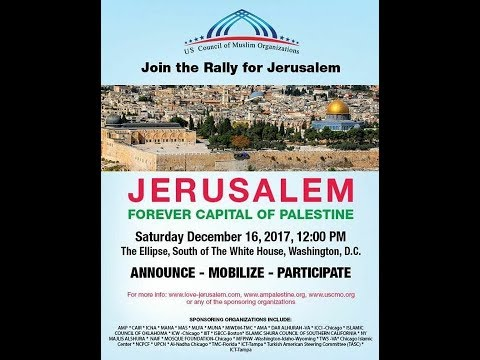 CAIR and Muslim Groups to Stage Rally Against Trump's Jerusalem Move in Washington DC