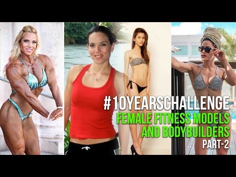 #10YearsChallenge Female Fitness Models and Bodybuilders Transformations