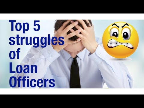 The 5 biggest struggles with a loan officer job